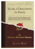 Islam, a Challenge to Faith: Studies on the Mohammedan Religion and the Needs and Opportunities of t
